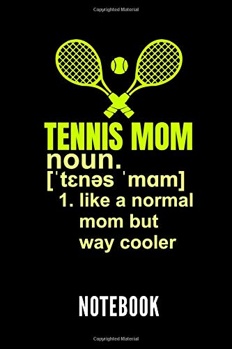 TENNIS MOM noun. 1. like a normal mom but way cooler NOTEBOOK: Geschenkidee für Tennis Spieler | Notizbuch mit 110 linierten Seiten | Format 6x9 DIN A5 | Soft cover matt -