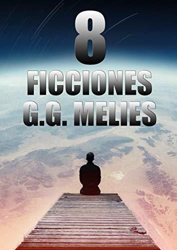 OCHO FICCIONES.: Obra completa G.G. Melies. 6 novelas + 2 cuentos ...
