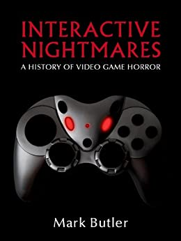 Interactive Nightmares: A History of Video Game Horror (English Edition) von [Butler, Mark]