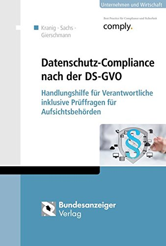 Datenschutz-Compliance nach der DS-GVO: Handlungshilfe für Verantwortliche inklusive Prüffragen für Aufsichtsbehörden