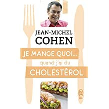 Je mange quoi... quand j'ai du cholestérol : Le guide pratique complet pour être en bonne santé