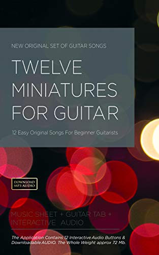 TWELVE MINIATURES FOR GUITAR: 12 Easy Original Songs For Beginner ...