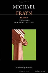 Frayn Plays: 4: Copenhagen, Democracy and Afterlife (Contemporary Dramatists) by Frayn, Michael (2010) Paperback