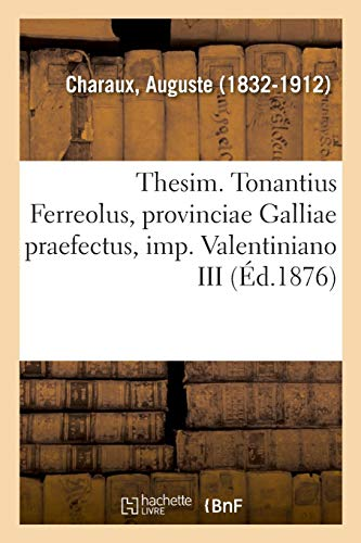 Thesim. Tonantius Ferreolus, Provinciae Galliae Praefectus, Imp. Valentiniano III