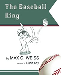 The Baseball King by Max C. Weiss (2015-07-01)