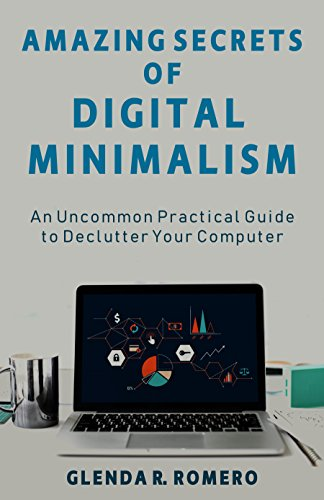 Amazing Secrets of Digital Minimalism: An Uncommon Practical Guide to Declutter Your Computer (English Edition)