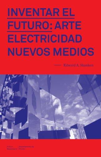 Shanken, E: Inventar el Futuro por Visiting Associate Professor Edward A Shanken