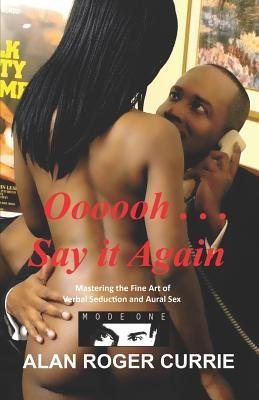 Oooooh ... Say it Again: Mastering the Fine Art of Verbal Seduction and Aural Sex (Paperback) - Common