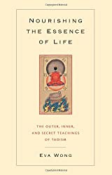 Nourishing the Essence of Life: The Outer, Inner, and Secret Teachings of Taoism by Eva Wong (2004-03-02)