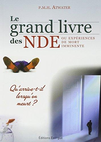 Le grand livre des NDE ou expériences de mort imminente : Qu'arrive-t-il lorsqu'on meurt ?
