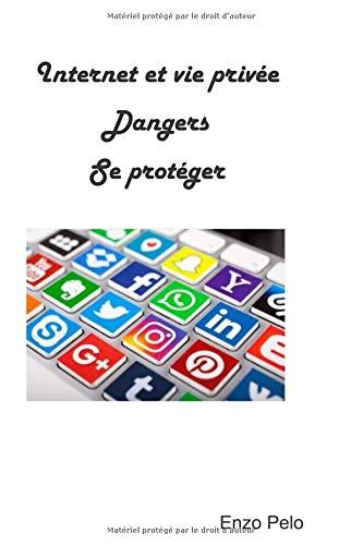 Internet et vie privée - Dangers - Se protéger par  Enzo Pelo