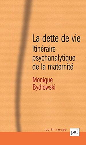 La dette de vie: Itinraire psychanalytique de la maternit