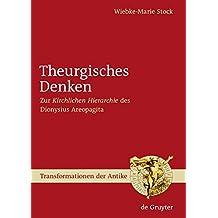"""Theurgisches Denken: Zur """"Kirchlichen Hierarchie"""" des Dionysius Areopagita (Transformationen der Antike, Band 4)"""