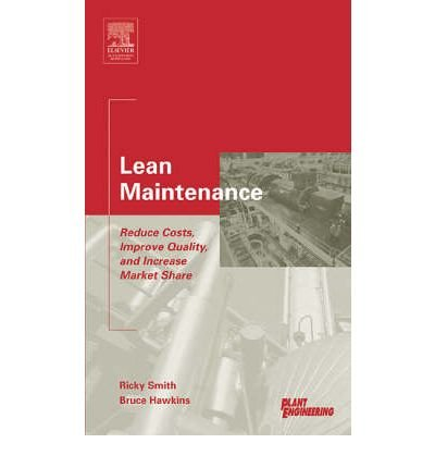 [(Lean Maintenance: Reduce Costs, Improve Quality, and Increase Market Share)] [ By (author) Bruce Hawkins, By (author) Ricky Smith ] [June, 2004]