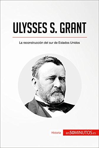 Ulysses S. Grant: La reconstrucción del sur de Estados Unidos (Historia) por 50Minutos.es