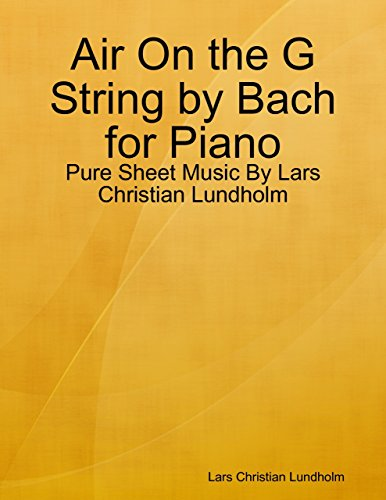 Air On the G String by Bach for Piano - Pure Sheet Music By Lars Christian Lundholm (English Edition) -
