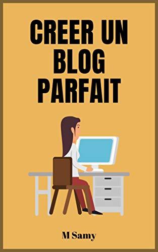 Couverture du livre Créer Un Blog Parfait: Comment créer un blog qui va vous générer des revenus passifs pour toujours (Web Marketing)
