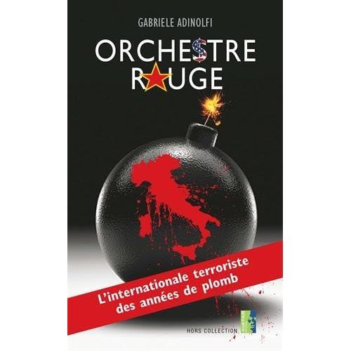 Orchestre Rouge :  L'internationale terroriste des années de plomb