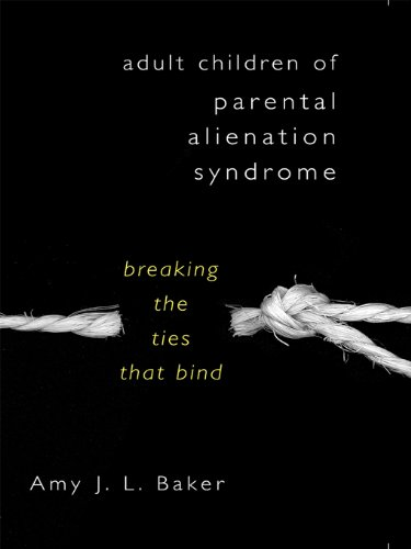 Adult Children of Parental Alienation Syndrome: Breaking the Ties That Bind (Norton Professional Book) (English Edition)
