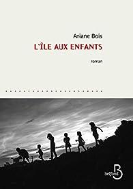 Ariane Bois - L'île aux enfants