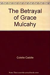 The Betrayal of Grace Mulcahy by Colette Caddle (2006-07-03)