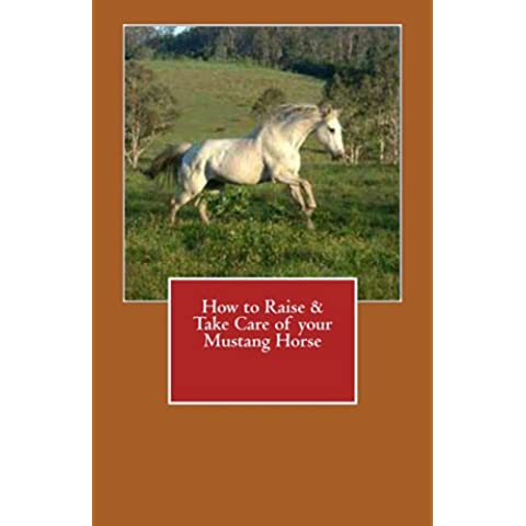 How to Raise & Take Care of your Mustang Horse (English Edition)