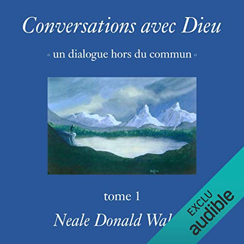 Conversations avec Dieu: Un dialogue hors du commun 1 par Neale Donald Walsch