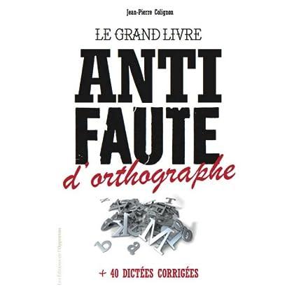 Le Grand livre anti-faute d'orthographe + 40 dictées corrigées