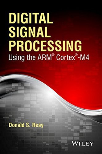 Digital Signal Processing Using the ARM Cortex M4 by Donald S. Reay (2015-10-19)