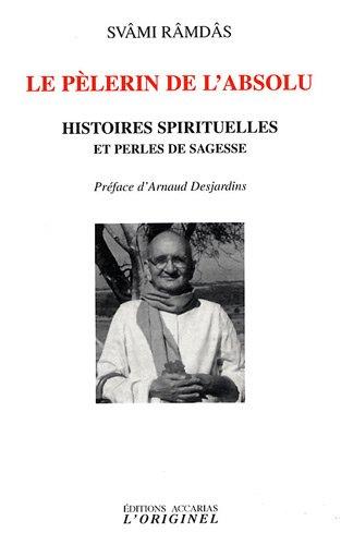 Le Pèlerin de l'Absolu - Histoires spirituelles et perles de sagesse par Svâmi Râmdâs