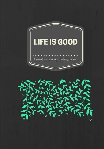 life-is-good-a-mindfulness-and-creativity-journal