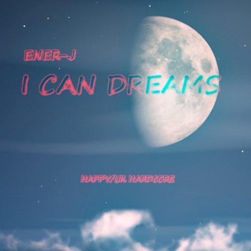 I Can Dreams (Happy / UK Hardcore)