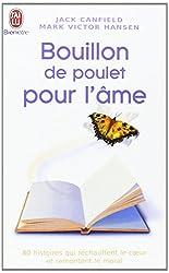 Bouillon de Poulet pour l'âme : Des histoires qui réchauffent le coeur et remontent le moral