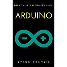 Arduino : The Complete Beginner's Guide - Step By Step Instructions (The Black Book) (English Edition)