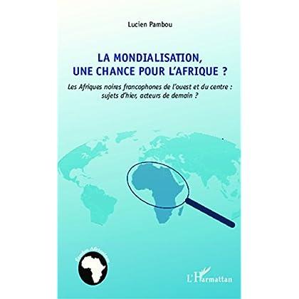 La mondialisation, une chance pour l'Afrique ?: Les Afriques noires francophones de l'ouest et du centre : sujets d'hier, acteurs de demain ? (Études africaines)