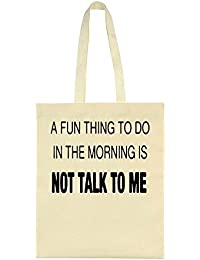 Fun Thing To Do In The Morning Is Not Talk To Me Canvas Tote Bag
