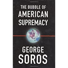 The Bubble of American Supremacy by George Soros (2004-01-29)