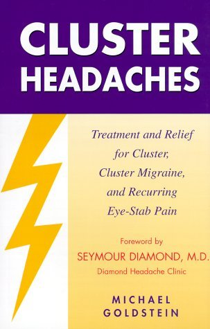 Cluster Headaches: Treatment and Relief for Cluster, Cluster Migraine, and Recurring Eye-stab Pain by Michael Goldstein (23-Mar-2004) Paperback