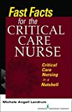 Fast Facts for the Critical Care Nurse: Critical Care Nursing in a Nutshell: Volume 1