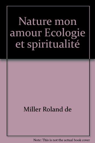 Nature mon amour Ecologie et spiritualité par Miller Roland de