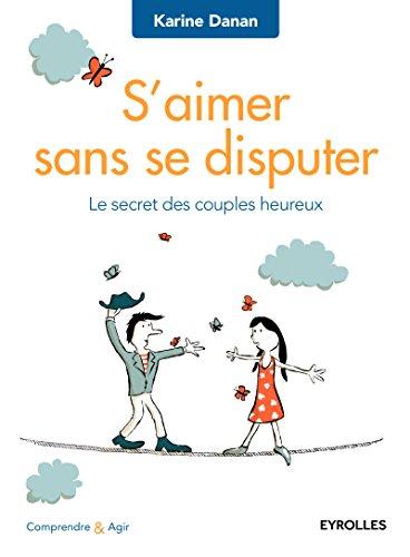 S'aimer sans se disputer: Le secret des couples heureux. par Karine Danan