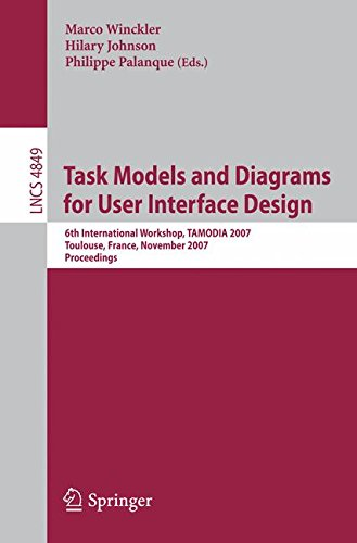 Task Models and Diagrams for User Interface Design: 6th International Workshop, TAMODIA 2007, Toulouse, France, November 7-9, 2007, Proceedings (Lecture Notes in Computer Science)