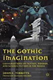 By Tibbetts, John C. ( Author ) [ The Gothic Imagination: Conversations on Fantasy, Horror, and Science Fiction in the Media By Oct-2011 Paperback