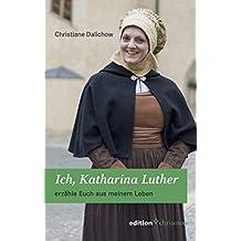 Ich, Katharina Luther: erzähle Euch aus meinem Leben