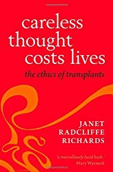 Careless Thought Costs Lives: The Ethics of Transplants by Janet Radcliffe Richards (2013-10-24)