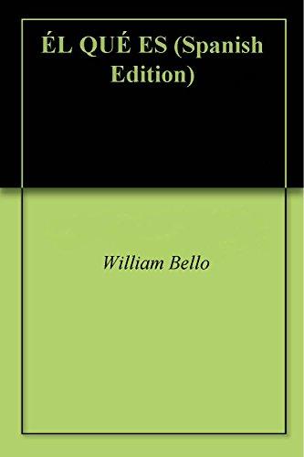 ÉL QUÉ ES por William Bello