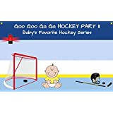Goo Goo Ga Ga Hockey Part II: Baby's Favorite Hockey Series (English Edition)