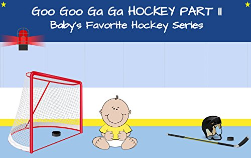 Goo Goo Ga Ga Hockey Part II: Baby's Favorite Hockey Series (English Edition) por Jason Berge