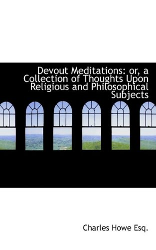 Devout Meditations: or, a Collection of Thoughts Upon Religious and Philosophical Subjects