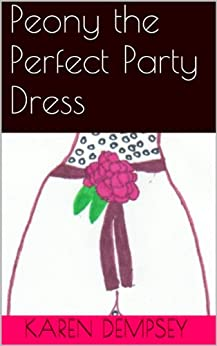 Peony the Perfect Party Dress (Soul Fables Book 1) by [Dempsey, Karen]